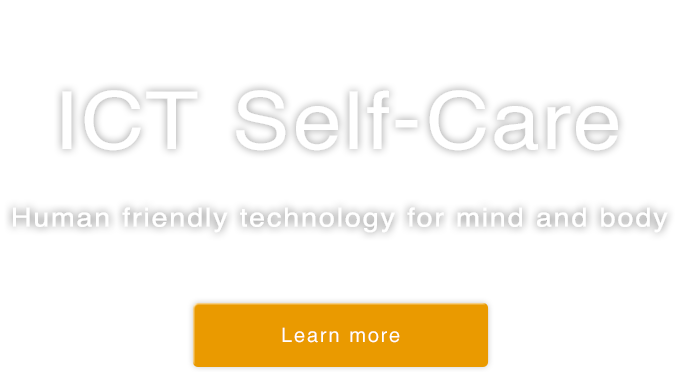 ICT Self-Care Human friendly technology for mind and body